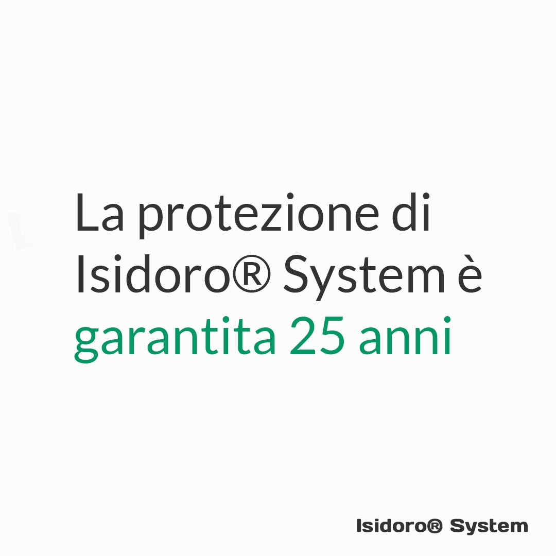 La protezione di Isidoro System è garantita 25 anni